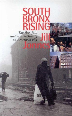 South Bronx Rising: The Rise, Fall, and Resurrection of an American City, Jonnes, Jill