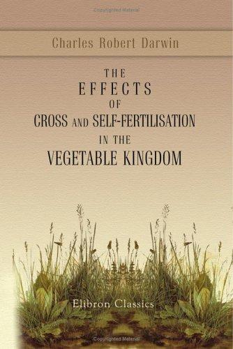 The Effects of Cross and Self-Fertilisation in the Vegetable Kingdom
