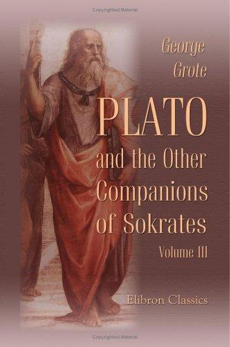 Download Plato, and the Other Companions of Sokrates
