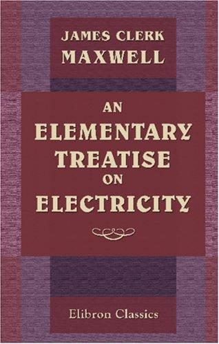 Download An Elementary Treatise on Electricity