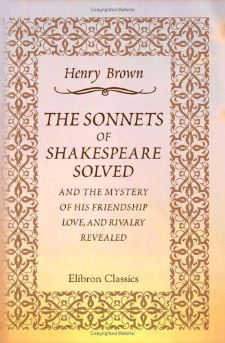 Download The Sonnets of Shakespeare Solved, and the Mystery of His Friendship, Love, and Rivalry Revealed