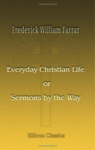 Everyday Christian Life, or Sermons by the Way