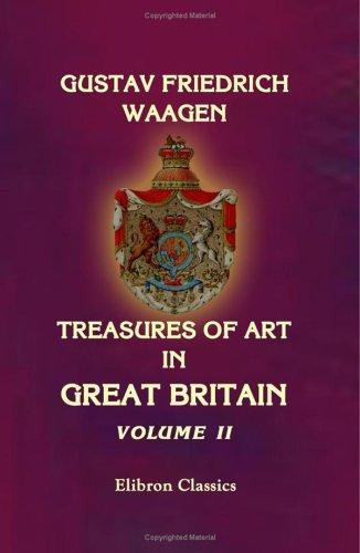 Download Treasures of Art in Great Britain: being an Account of the Chief Collections of Paintings, Drawings, Sculptures, Illuminated MSS