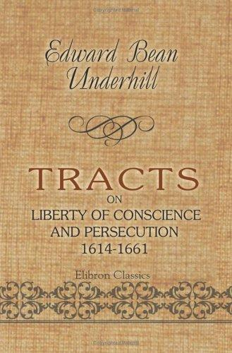 Tracts on Liberty of Conscience and Persecution. 1614-1661