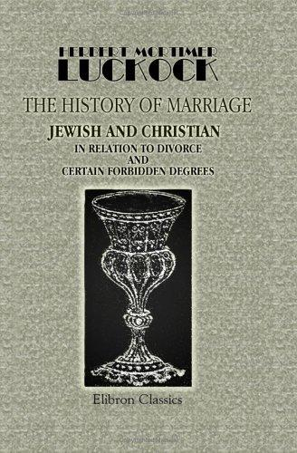 Download The History of Marriage, Jewish and Christian, in Relation to Divorce and Certain Forbidden Degrees