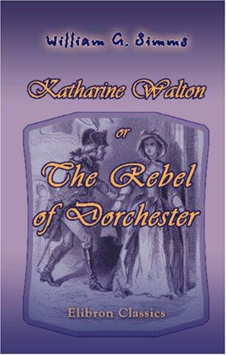 Download Katharine Walton, or The Rebel of Dorchester