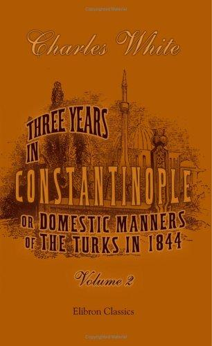 Three Years in Constantinople; or, Domestic Manners of the Turks in 1844