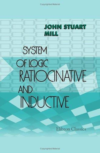 System of Logic Ratiocinative and Inductive