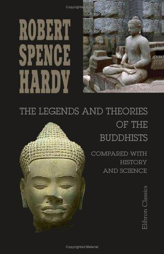 The Legends and Theories of the Buddhists, compared with History and Science