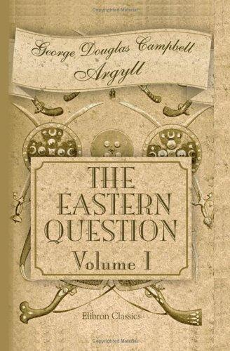 Download The Eastern Question from the Treaty of Paris 1856 to the Treaty of Berlin 1878 and to the Second Afghan War