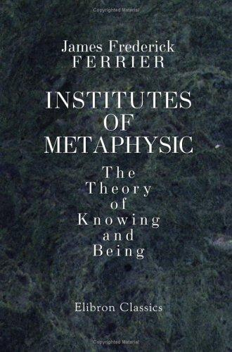 Institutes of Metaphysic. The Theory of Knowing and Being
