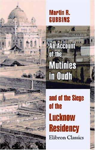 Download An Account of the Mutinies in Oudh, and of the Siege of the Lucknow Residency