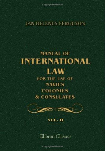 Download Manual of International Law, for the Use of Navies, Colonies & Consulates