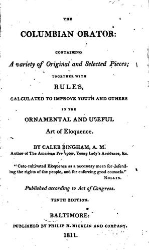 The Columbian Orator: Containing a Variety of Original and Selected Pieces, Together with Rules …
