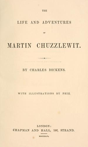 The life and adventures of Martin Chuzzlewit.