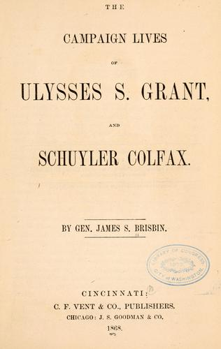 Download The campaign lives of Ulysses S. Grant, and Schuyler Colfax.