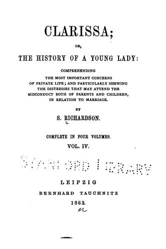 Clarissa: Or, The History of a Young Lady: Comprehending the Most Important Concerns of Private …