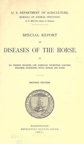 Special report on diseases of the horse by United States. Bureau of Animal Industry.