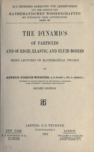 The dynamics of particles and of rigid, elastic, and fluid bodies.