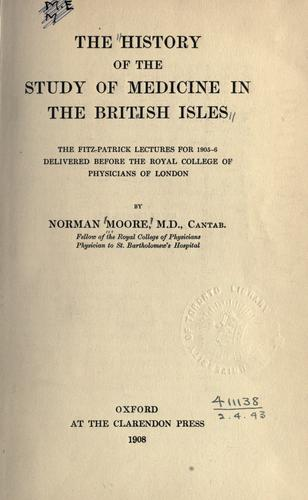 Download The history of the study of medicine in the British Isles.