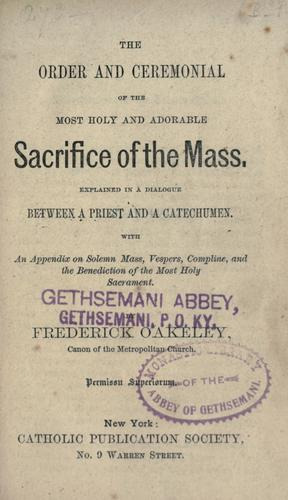 The order and ceremonial of the most holy and adorable Sacrifice of the Mass