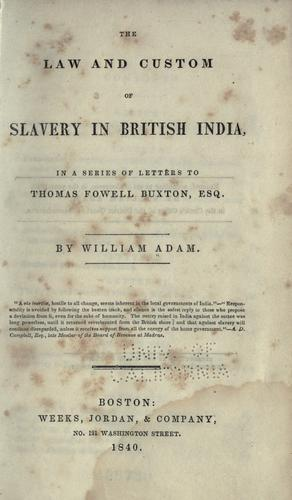 The law and custom of slavery in British India by William Adam