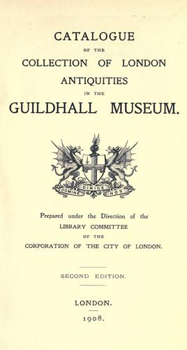 Catalogue of the collection of London antiquities in the Guildhall Museum.