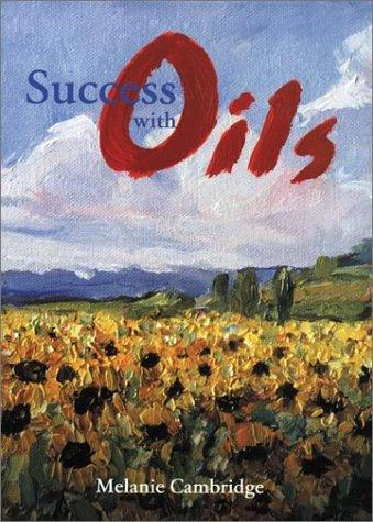 Success with oils by Melanie Cambridge