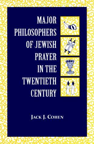 Major Philosophers of Jewish Prayer in the 20th Century by Jack Cohen