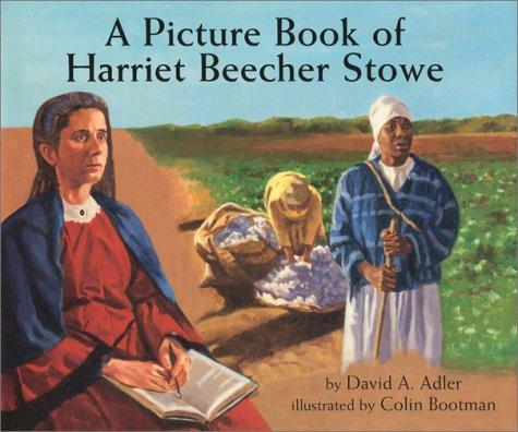 A picture book of Harriet Beecher Stowe by David A. Adler