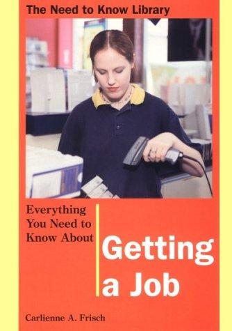Everything You Need to Know About Getting a Job by Carlienne Frisch