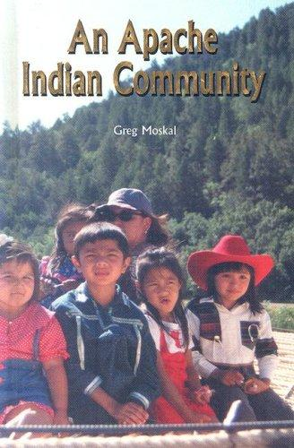 An Apache Indian Community (The Rosen Publishing Group's Reading Room Collection) by Greg Moskal