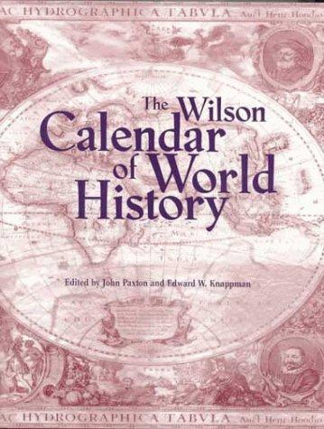 The Wilson calendar of world history by edited by John Paxton and Edward W. Knappman ; based on S.H. Steinberg's Historical tables ; contributors, Rodney Carlisle ... [et al.].