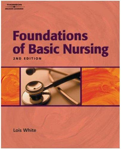 Study Guide to Accompany Foundations of Basic Nursing by Lois White