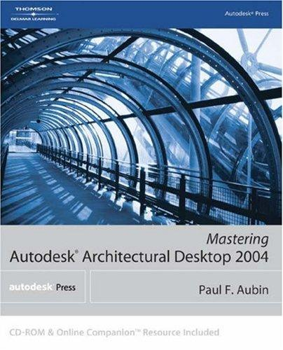 Mastering Autodesk Architectural Desktop 2004 by Paul F. Aubin
