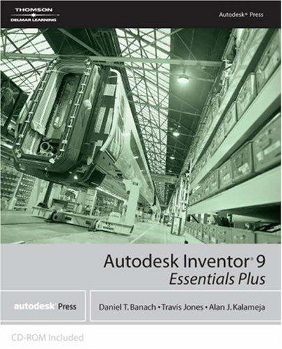Autodesk Inventor 9 essentials plus by Daniel T. Banach