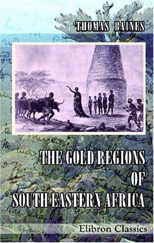 The Gold Regions Of South Eastern Africa by Thomas Baines