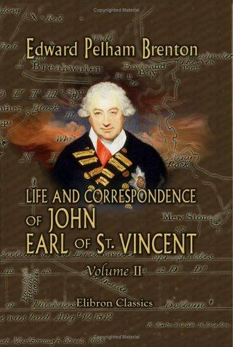 Life and Correspondence of John, Earl of St. Vincent, G. C. B., Admiral of the Fleet, &c. &c. &c by Edward Pelham Brenton