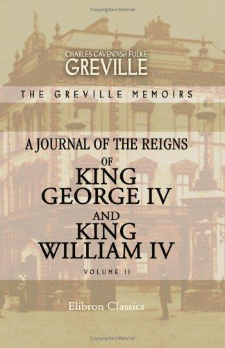 The Greville Memoirs. A Journal of the Reigns of King George IV and King William IV by Charles Cavendish Fulke Greville