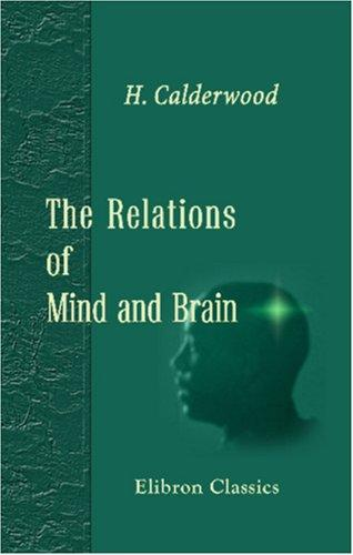 The Relations of Mind and Brain by Henry Calderwood