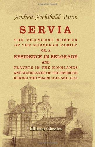 Servia, the youngest member of the European family by Andrew Archibald Paton