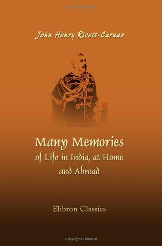 Many Memories of Life in India, at Home, and Abroad by J. H. Rivett-Carnac