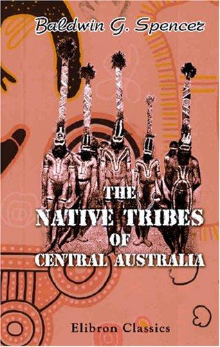 The Native Tribes of Central Australia by Walter Baldwin Spencer