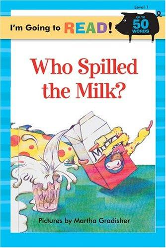I'm Going to Read (Level 1): Who Spilled the Milk? (I'm Going to Read Series) by Martha Gradisher