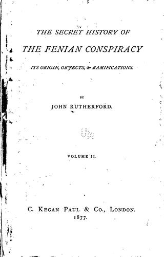 The Secret History of the Fenian Conspiracy: Its Origin, Objects, & Ramifications by John Rutherford