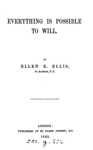 Everything is possible to will by Ellen E. Ellis