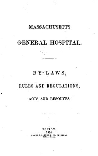 By-laws, Rules and Regulations, Acts and Resolves by Massachusetts General Hospital.