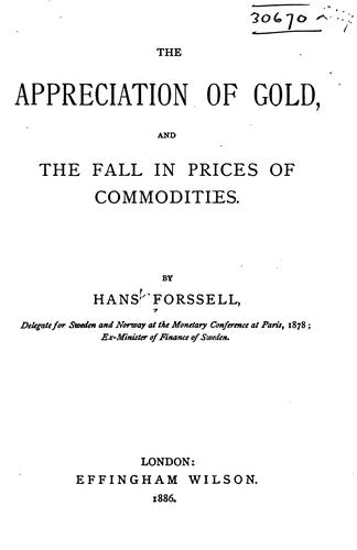 The Appreciation of Gold, and the Fall in Prices of Commodities by Hans Forssell