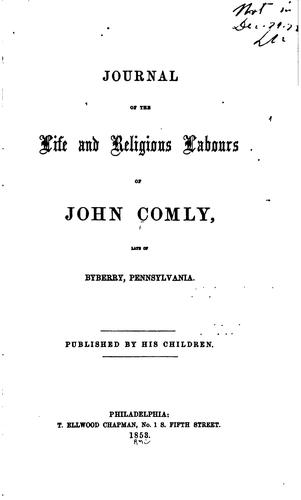 Journal of the Life and Religious Labours of John Comly: Late of Byberry, Pennsylvania by John Comley