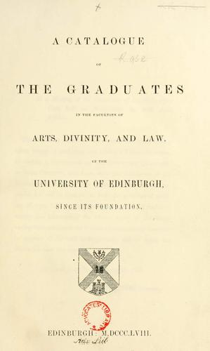 A catalogue of the graduates in the faculties of arts, divinity, and law, of the University of Edinburgh since its foundation by Bannatyne Club (Edinburgh, Scotland)
